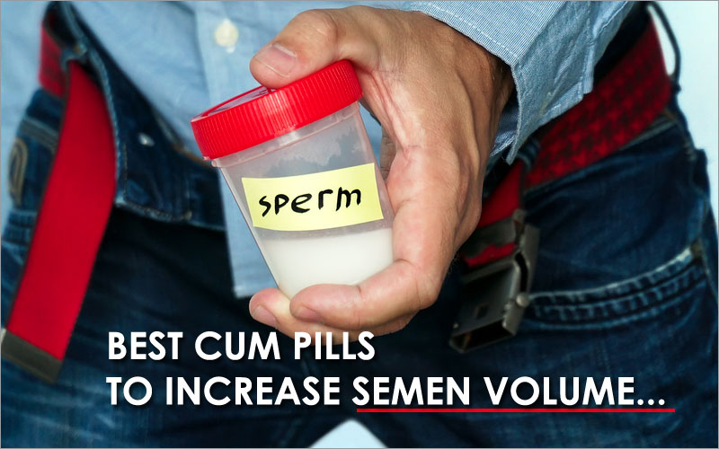 Best Semen Enhancers For Increasing Ejaculation Volume